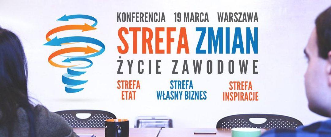 """Otwórz z nami sezon Konferencją """"Strefa Zmian – życie zawodowe"""" 19.03!"""